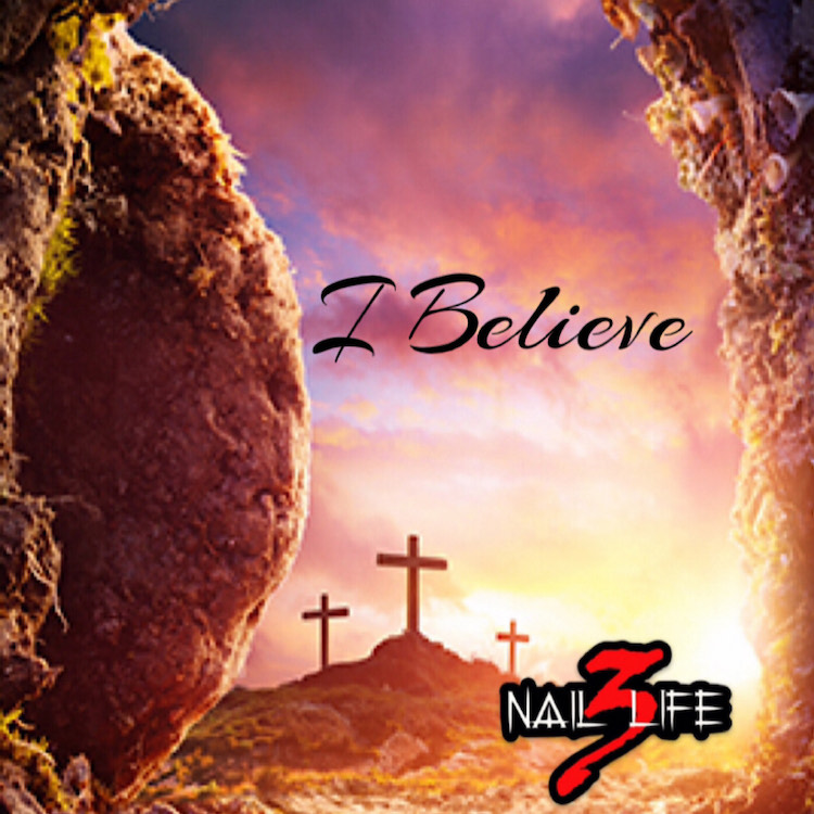 I Believe by 3 Nail Life