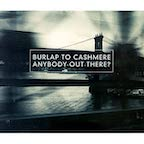 Anybody Out There by Burlap To Cashmere