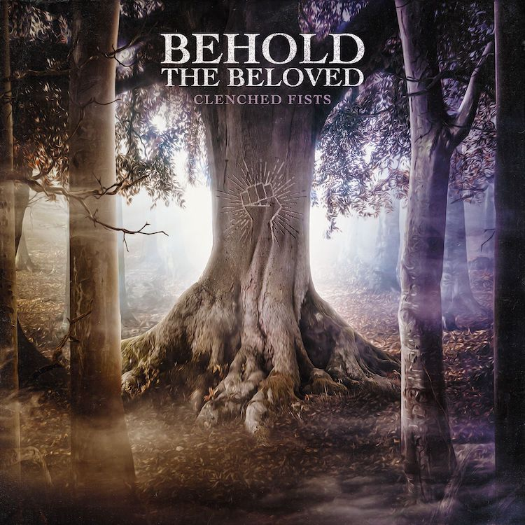 Clenched Fists by Behold The Beloved
