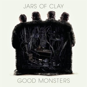 Good Monsters by Jars of Clay