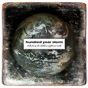 Hello from the Children of Planet Earth by Hundred Year Storm