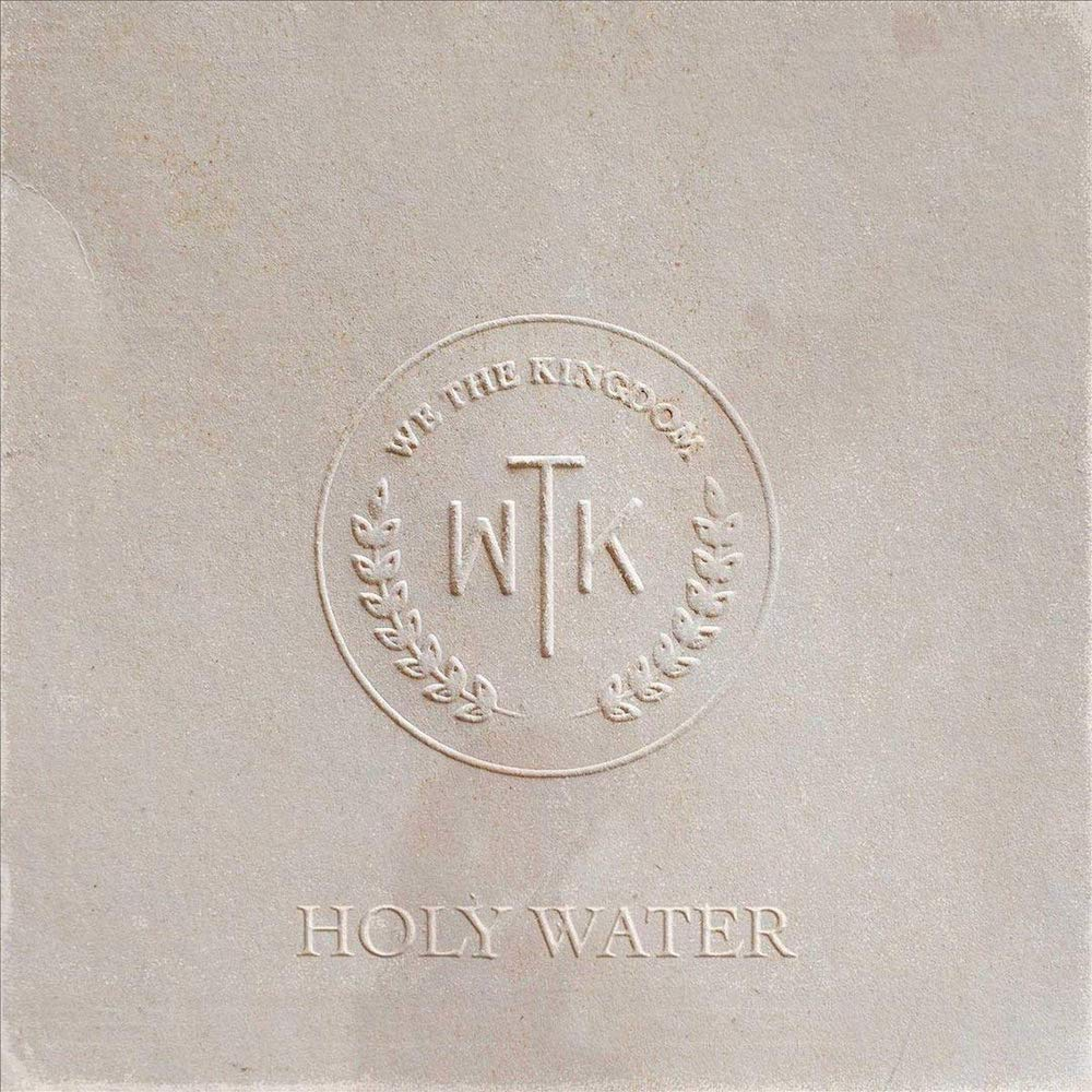Holy Water by We The Kingdom