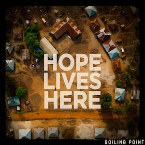 Hope Lives Here by Boiling Point