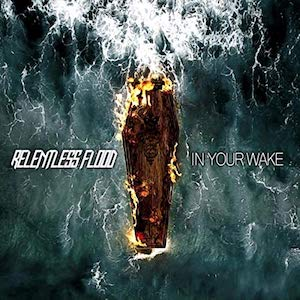 In Your Wake by Relentless Flood