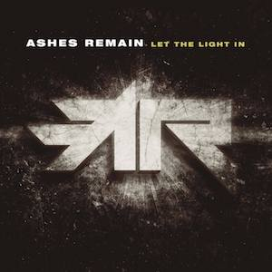 Ashes Remain Let The Light In