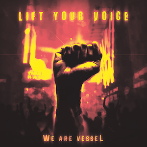 Lift Your Voice by We Are Vessel