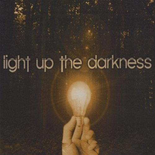 Light Up The Darkness by Light Up The Darkness