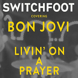 Livin' On A Prayer by Switchfoot