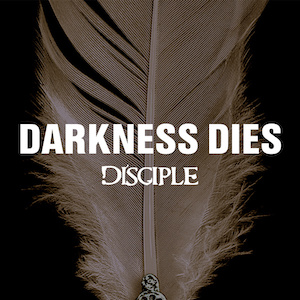Darkness Dies by Disciple