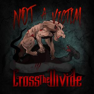 Not A Victim by Cross The Divide