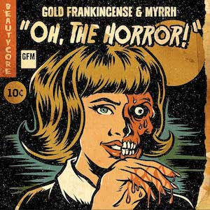 Oh, The Horror! by Gold Frankincense & Myrrh