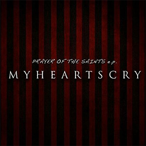 Prayer of the Saints EP by My Heart's Cry