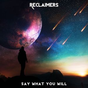Say What You Will by Reclaimers