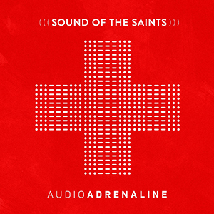 Sounds of the Saints by Audio Adrenaline
