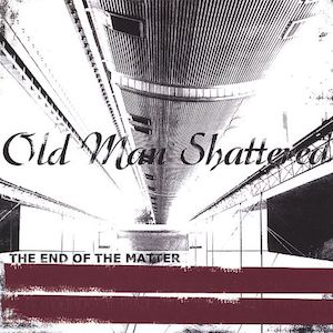 The End Of The Matter by Old Man Shattered
