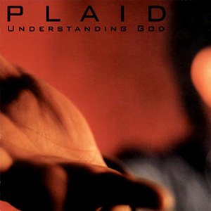 Understanding God by Plaid